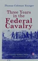 Three Years in the Federal Cavalry (Illustrated Edition) - Thomas Coleman Younger