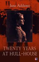 Twenty Years at Hull-House - Jane Addams