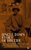 Uncle Tom's Story of His Life: An Autobiography of the Rev. Josiah Henson - Josiah Henson