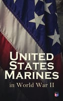 United States Marines in World War II - Joseph H. Alexander, Gordon D. Gayle, Cyril J. O'Brien, Bernard C. Nalty, Charles D. Melson, John C. Chapin, Richard Harwood, J. Michael Wenger, Harry W. Edwards, James A. Donovan, Robert J. Cressman, J. Michael Miller, Henry I. Shaw Jr., Charles R. Smith, Marine Corps Historical Center