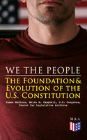 We the People: The Foundation & Evolution of the U.S. Constitution - James Madison, Helen M. Campbell, U.S. Congress, Center for Legislative Archives