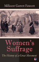Women's Suffrage: The History of a Great Movement - Millicent Garrett Fawcett