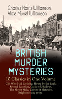 British Murder Mysteries – 10 Classics In One Volume: Girl Who Had Nothing, House By The Lock, Second Latchkey, Castle Of Shadows, The Motor Maid, Guests Of Hercules, Brightener And More - Charles Norris Williamson, Alice Muriel Williamson