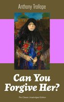 Can You Forgive Her? (The Classic Unabridged Edition) - Anthony Trollope
