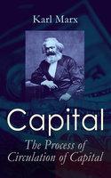 Capital: The Process Of Circulation Of Capital - Karl Marx