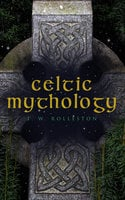 Celtic Mythology - T.W. Rolleston
