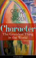 Character: The Grandest Thing In The World (Unabridged) - Orison Swett Marden