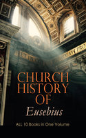 Church History Of Eusebius: All 10 Books In One Volume - Eusebius