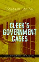 Cleek's Government Cases – The Detective Hamilton Cleek Mysteries - Thomas W. Hanshew