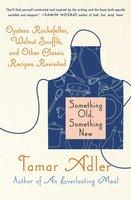 Something Old, Something New: Classic Recipes Revised - Tamar Adler