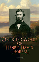 Collected Works of Henry David Thoreau (Illustrated) - Henry David Thoreau