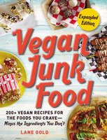 Vegan Junk Food, Expanded Edition: 200+ Vegan Recipes for the Foods You Crave—Minus the Ingredients You Don't - Lane Gold