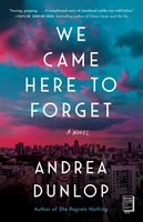 We Came Here to Forget: A Novel - Andrea Dunlop