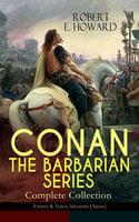 Conan The Barbarian Series – Complete Collection (Fantasy & Action-Adventure Classics) - Robert E. Howard