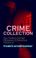 Crime Collection: Spy Thrillers, Murder Mysteries & Detective Novels Of Frederic Arnold Kummer - Frederic Arnold Kummer