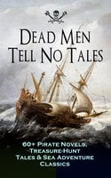 Dead Men Tell No Tales – 60+ Pirate Novels, Treasure-Hunt Tales & Sea Adventure Classics - Arthur Conan Doyle, Charles Dickens, Jules Verne, Frederick Marryat, Edgar Allan Poe, Jack London, G.A. Henty, James Fenimore Cooper, L. Frank Baum, Sir Walter Scott, Howard Pyle, J.M. Barrie, Robert Louis Stevenson, Alexandre Dumas, F. Scott Fitzgerald, Daniel Defoe, R.M. Ballantyne, William Hope Hodgson, Robert E. Howard, W.H.G. Kingston, Joseph Lewis French, Harry Collingwood, Richard Le Gallienne, Stanley Lane-Poole, J. Allan Dunn, Captain Charles Johnson, Ralph D. Paine, Charles Ellms, Currey E. Hamilton, John Esquemeling, J.D. Jerrold Kelley, Charles Boardman Hawes, Harold MacGrath