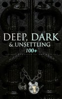 Deep, Dark & Unsettling: 100+ Gothic Classics In One Edition - Arthur Conan Doyle, Charles Dickens, George Eliot, Charlotte Brontë, Victor Hugo, Jane Austen, Frederick Marryat, Henry James, Edgar Allan Poe, E.F. Benson, Joseph Conrad, Washington Irving, Gaston Leroux, Mary Shelley, Horace Walpole, Robert Louis Stevenson, Emily Brontë, Robert Browning, Guy de Maupassant, Oscar Wilde, Bram Stoker, George MacDonald, William Blake, Nathaniel Hawthorne, Lord Byron, Wilkie Collins, John Keats, Samuel Taylor Coleridge, James Hogg, Percy Bysshe Shelley, M.R. James, William Hope Hodgson, Charlotte Perkins Gilman, W.W. Jacobs, E.T.A. Hoffmann, Nikolai Gogol, Thomas Love Peacock, Ann Radcliffe, John Meade Falkner, Joseph Sheridan Le Fanu, Tobias Smollett, Friedrich Schiller, Christina Rossetti, James Malcolm Rymer, Matthew Gregory Lewis, William Godwin, Grant Allen, Robert Hugh Benson, Richard Marsh, Edward Bulwer-Lytton, Emile Erckmann, Charles Brockden Brown, Arthur Machen, Walter Hubbell, John William Polidori, Theophile Gautier, Marie Corelli, George W.M. Reynolds, Charles Robert Maturin, Guy Boothby, Alexandre Chatrian, Thomas Peckett Prest, William Thomas Beckford, Eliza Parsons, Eleanor Sleath, Mayne Reid, Clara Reeve