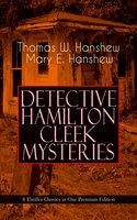 Detective Hamilton Cleek Mysteries – 8 Thriller Classics In One Premium Edition - Thomas W. Hanshew, Mary E. Hanshew