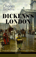 Dickens's London – Premium Collection of 11 Novels & 80+ Tales (Illustrated) - Charles Dickens
