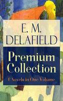 E. M. Delafield Premium Collection: 6 Novels In One Volume - E.M. Delafield