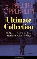 E. Phillips Oppenheim Ultimate Collection: 72 Novels & 100+ Short Stories In One Volume - E. Phillips Oppenheim