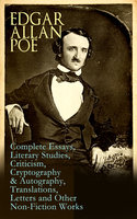 Edgar Allan Poe: Complete Essays, Literary Studies, Criticism, Cryptography & Autography, Translations, Letters and Other Non-Fiction Works - Edgar Allan Poe