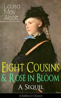 Eight Cousins & Rose in Bloom – A Sequel - Louisa May Alcott