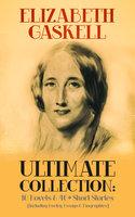 Elizabeth Gaskell Ultimate Collection: 10 Novels & 40+ Short Stories (Including Poetry, Essays & Biographies) - Elizabeth Gaskell