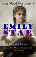 Emily Star – Complete Trilogy: Emily Of New Moon + Emily Climbs + Emily's Quest - Lucy Maud Montgomery