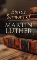 Epistle Sermons of Martin Luther - Martin Luther