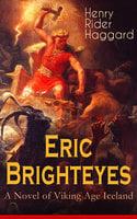 Eric Brighteyes (A Novel of Viking Age Iceland) - Henry Rider Haggard