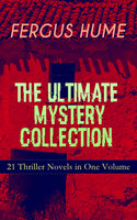 Fergus Hume – The Ultimate Mystery Collection: 21 Thriller Novels in One Volume - Fergus Hume