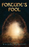 Fortune's Fool - Rafael Sabatini