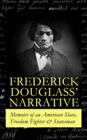 Frederick Douglass' Narrative – Memoirs Of An American Slave, Freedom Fighter & Statesman - Frederick Douglass