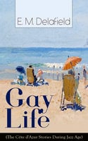 Gay Life (The Côte d'Azur Stories During Jazz Age): Satirical Novel of French Riviera Lifestyle - E.M. Delafield
