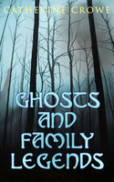 Ghosts and Family Legends - Catherine Crowe