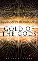 Gold of the Gods - Arthur B. Reeve