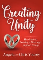Creating Unity: The Guide to Leading a Marriage Support Group - Angela Yousey, Chris Yousey