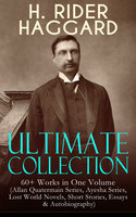 H. RIDER HAGGARD Ultimate Collection: 60+ Works in One Volume - Henry Rider Haggard