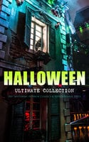 Halloween Ultimate Collection: 200+ Mysteries, Horror Classics & Supernatural Tales - Arthur Conan Doyle, Charles Dickens, Henry James, Edgar Allan Poe, Jack London, E.F. Benson, Washington Irving, Mark Twain, Mary Shelley, Thomas Hardy, John Buchan, Guy de Maupassant, Daniel Defoe, H.P. Lovecraft, Bram Stoker, Ambrose Bierce, George MacDonald, Nathaniel Hawthorne, Wilhelm Hauff, Wilkie Collins, Harriet Beecher Stowe, M.R. James, William Hope Hodgson, W.W. Jacobs, Anatole France, James Malcolm Rymer, Fergus Hume, Margaret Oliphant, Grant Allen, Frank R. Stockton, Arthur Machen, Walter Hubbell, William T. Stead, Lafcadio Hearn, Richard Le Gallienne, John William Polidori, A. T. Quiller-Couch, Theophile Gautier, Francis Marion Crawford, Ellis Parker Butler, Leonard Kip, Florence Marryat, Katherine Rickford, Bithia Mary Croker, Catherine L. Pirkis, William Archer, Pliny the Younger, Brander Matthews, Helena Blavatsky, Pedro De Alarçon, Thomas Peckett Prest, Villiers l'Isle de Adam, William F. Harvey, Ralph Adams Cram, Leopold Kompert, Vincent O'Sullivan, Fiona Macleod, Gambier Bolton, Andrew Jackson Davis, Nizida, Walter F. Prince, Chester Bailey Fernando, M. P. Shiel