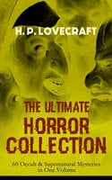 H. P. Lovecraft – The Ultimate Horror Collection: 60 Occult & Supernatural Mysteries In One Volume - H.P. Lovecraft