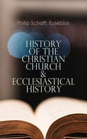 History Of The Christian Church & Ecclesiastical History - Eusebius, Philip Schaff