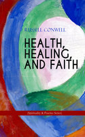 Health, Healing, And Faith (Spirituality & Practice Series) - Russell Conwell