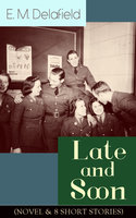 Late and Soon (NOVEL & 8 SHORT STORIES) - E.M. Delafield