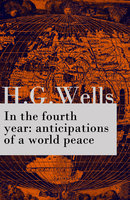 In The Fourth Year: Anticipations Of A World Peace - H.G. Wells