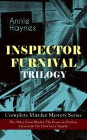 INSPECTOR FURNIVAL TRILOGY - Complete Murder Mystery Series - Annie Haynes