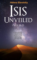 Isis Unveiled (Vol.1&2) - Helena Blavatsky