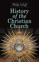 History Of The Christian Church - Philip Schaff
