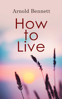 How to Live - Arnold Bennett
