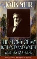 John Muir: The Story of My Boyhood and Youth & Letters to a Friend